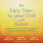 An Early Start for Your Child with Autism: Using Everyday Activities to Help Kids Connect, Communicate, and Learn | Sally J. Rogers PhD,Geraldine Dawson PhD,Laurie A. Vismara PhD