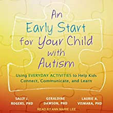 An Early Start for Your Child with Autism: Using Everyday Activities to Help Kids Connect, Communicate, and Learn Audiobook by Sally J. Rogers PhD, Geraldine Dawson PhD, Laurie A. Vismara PhD Narrated by Ann Marie Lee