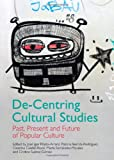 De-Centring Cultural Studies: Past, Present and Future of Popular Culture, -, 1443844764