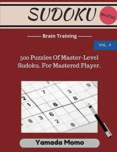 Sudoku: Brain Training Vol. 4: 500 Puzzles Of Master-Level Sudoku. For Mastered Player.