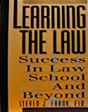 Learning the Law : Success in Law School and Beyond, Frank, Steven J., 0806513578
