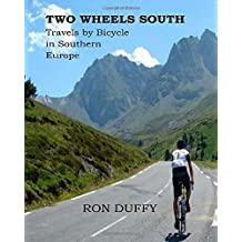 Two Wheels South: Travels by Bicycle in Southern Europe
