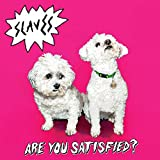 Are You Satisfied? - Slaves