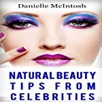 Amazing Natural Beauty Tips From Celebrities | Danielle McIntosh