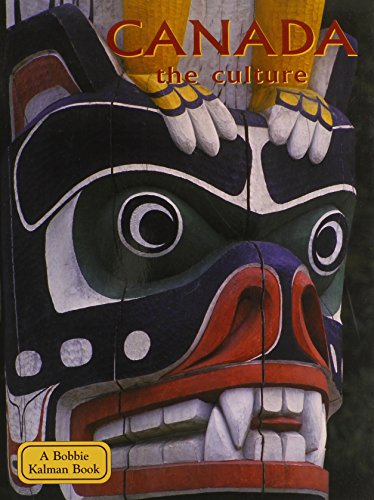 Canada the Culture (Lands, Peoples, and Cultures) Bobbie Kalman