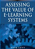 Assessing the Value of E-Learning Systems, Yair Levy, 1591407265