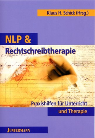 NLP und Rechtschreibtherapie: Praxishilfen für Unterricht und Therapie. Lehse- unt Rächdschreip-Schwihrikkaitn adeh!