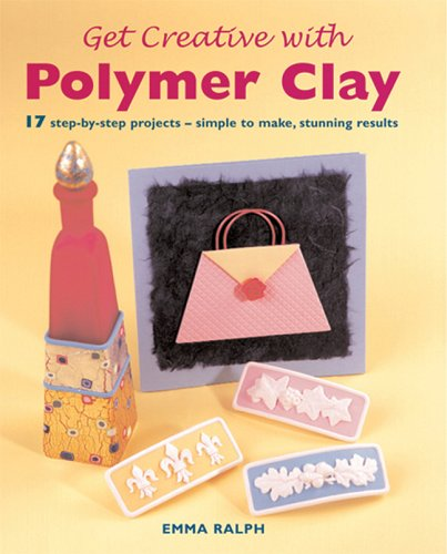 Get Creative with Polymer Clay: 17 Step-by-Step Projects - Simple to Make, Stunning Results (Quick and Easy Crafts) ebook