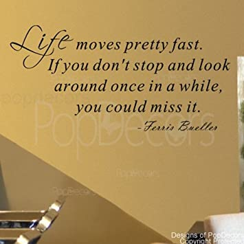 PopDecors   Life Moves Pretty Fast Ferris Bueller  Words Quote Phrase    Inspirational Quote Part 52