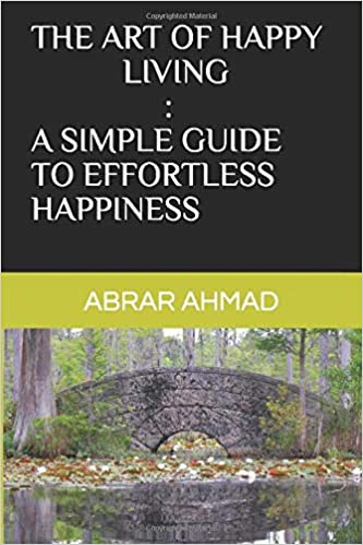 Amazon Fr The Art Of Happy Living A Simple Guide To
