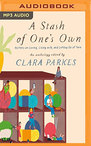 A Stash of One's Own: Knitters on Loving, Living with, and Letting Go of Yarn by Audible Studios on Brilliance Audio