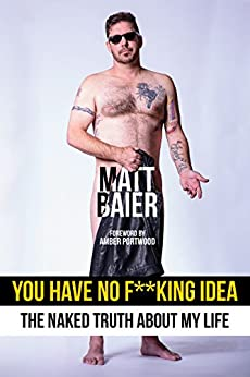 You Have No F**king Idea: The Naked Truth About My Life by [Baier, Matt]