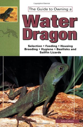 The Guide to Owning Water Dragons, Sailfin Lizards & Basilisks