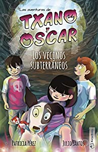Los vecinos subterráneos: (7-12 años) (Las aventuras de Txano y Óscar nº 6) (Spanish Edition)