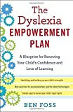 The Dyslexia Empowerment Plan: A Blueprint for Renewing Your Child's Confidence and Love of Learning