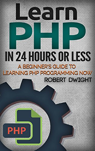 PHP: Learn PHP In 24 Hours Or Less - A Beginner's Guide To Learning PHP Programming Now (PHP, PHP Programming, PHP Course) Mobi Download Book