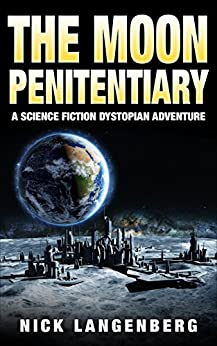 The Moon Penitentiary: A Science Fiction Dystopian Adventure by [Langenberg, Nick]