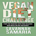 Vegan: Diet Challenge: Awesome Vegan Recipes, Quick & Easy to Make and Improve Your Health | Savannah Samaria