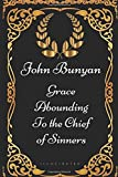 Grace Abounding to the Chief of Sinners: By John Bunyan - Illustrated