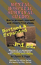 Mental Hospital Survival Guide, 3rd Edition: How to Protect Yourself and Others from