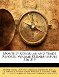 Monthly Consular and Trade Reports, Volume 83, Issues 316-319, United States Dept of Commerce and Lab, 1149827246