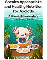 Species Appropriate and Healthy Nutrition for Axolotls – A Compact, Explanatory and Short Read