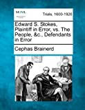Edward S. Stokes, Plaintiff in Error, vs. the People, and C. , Defendants in Error, Cephas Brainerd, 1275490352