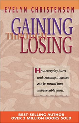 Gaining Through Losing: Evelyn Carol Christenson: 9780981746739