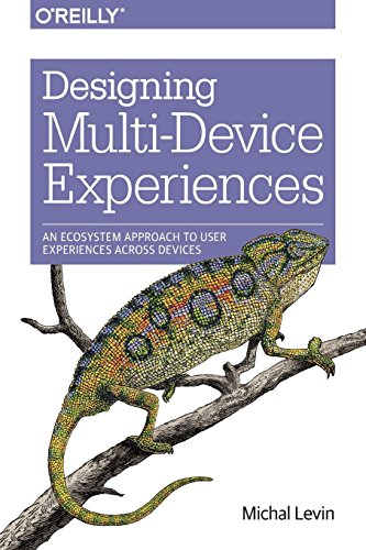 Designing Multi-Device Experiences: An Ecosystem Approach to User Experiences across Devices by Michal Levin (28-Feb-2014) Paperback