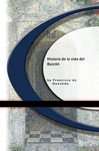 Historia de la vida del Buscón (Spanish Edition)