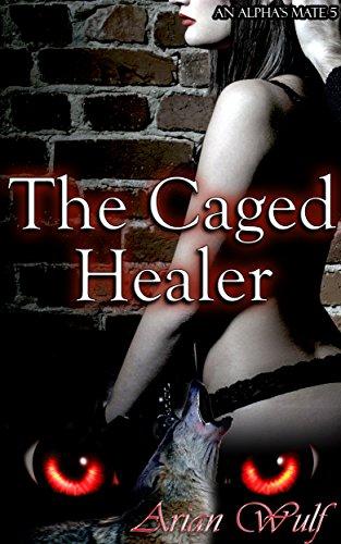 The Caged Healer (An Alpha's Mate Book - Bdsmerotica Supernatural