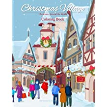 Christmas Around the World Coloring Book: Christmas Village; Coloring Book for Adults and Children of all Ages; Great Christmas Gifts for Girls, Boys, Men and Women; Christmas Gifts for Teen Girls in al; Christmas Gifts for teens girls 11