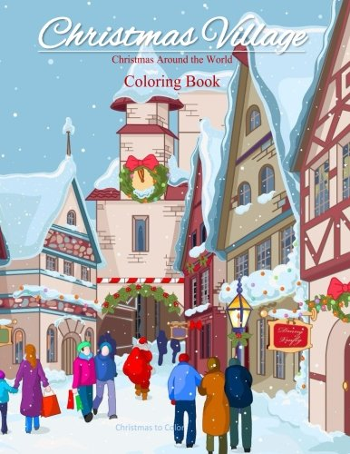 World Coloring Book: Christmas Village; Coloring Book for Adults and Children of all Ages; Great Christmas Gifts for Girls, Boys, ... in al; Christmas Gifts for teens girls 11 ()