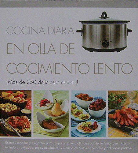 Cocina diaria en olla de cocimiento lento / Everyday Slow Cooking: Mas de 250 deliciosas recetas / Over 250 Delicious Recipes (Spanish Edition)