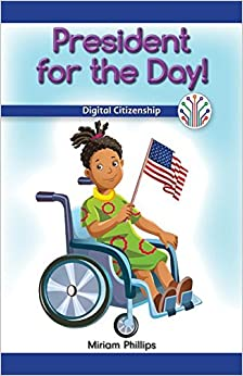 President for the Day!: Digital Citizenship (Computer Science for the Real World)