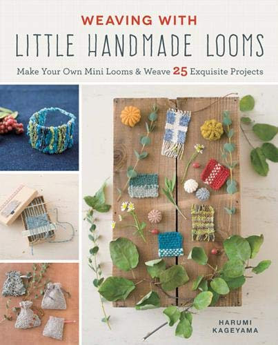 Weaving with Little Handmade Looms: Make Your Own Mini Looms & Weave 25 Exquisite Projects por Harumi Kageyama