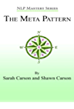 The Meta Pattern: The Ultimate Structure of Influence for Coaches, Hypnosis Practitioners, and Business People (NLP Mastery Book 4)