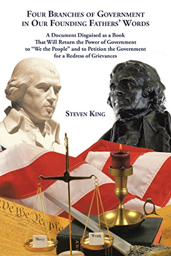 """Four Branches of Government in Our Founding Fathers' Words: A Document Disguised as a Book That Will Return the Power of Government to """"We the People"""" ... the Government for a Redress of Grievances ()"""