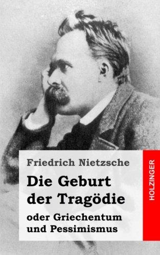Die Geburt der Tragodie: oder Griechentum und Pessimismus  [Nietzsche, Friedrich] (Tapa Blanda)