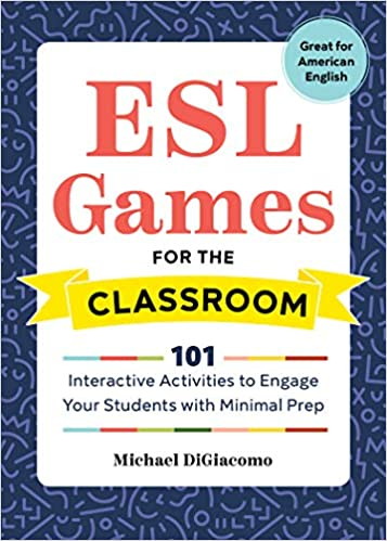 Cover of ESL Games for the Classroom: 101 Interactive Activities to Engage Your Students with Minimal Prep