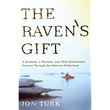 The Raven's Gift: A Scientist, a Shaman, and Their Remarkable Journey Through the Siberian Wilderness