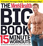 The Men's Health Big Book of 15-Minute Workouts: A Leaner, Stronger Body--in 15 Minutes a Day!