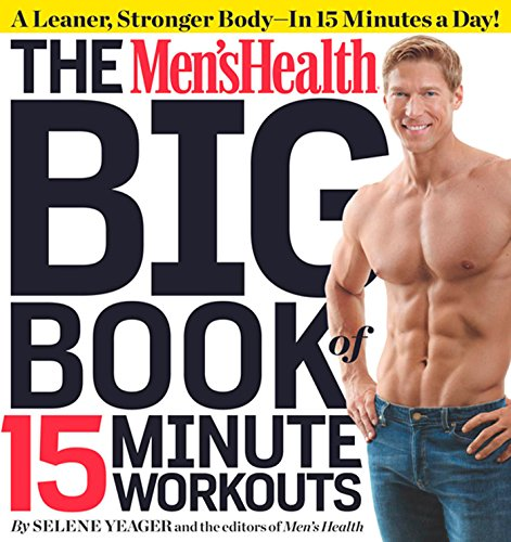 The Men's Health Big Book of 15-Minute Workouts: A Leaner, Stronger Body–in 15 Minutes a Day!