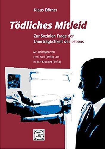 Tödliches Mitleid: Zur sozialen Frage der Unerträglichkeit des Lebens (Edition Jakob van Hoddis im Paranus Verlag) by Klaus Dörner (2002-07-01)