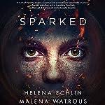 Sparked | Malena Watrous,Helena Echlin
