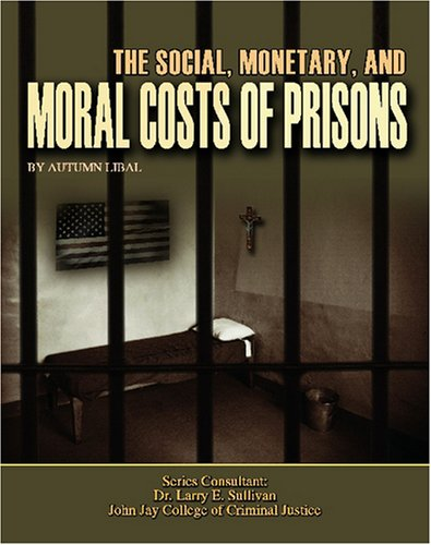 The Social, Monetary, and Moral Costs of Prisons (Incarceration Issues: Punishment, Reform, and Rehabilitation)