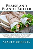 Praise and Peanut Butter: A Devotional Cookbook For College...