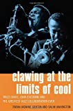 Clawing at the Limits of Cool: Miles Davis, John