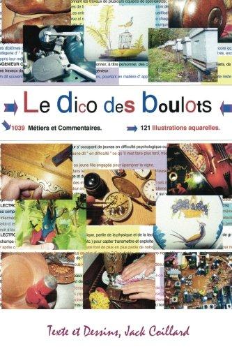 Le Dico des Boulots.: Dictionnaire commenté et illustré. (French Edition)