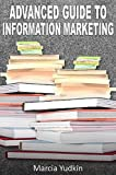 Advanced Guide to Information Marketing: Multiply Your Profits by Repurposing Content (Infomarketing Success Guides Book 5)